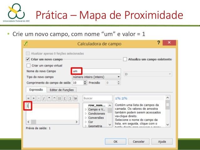 Prática – Mapa de Proximidade • Menu Raster-> Análise-> Proximidade (Distância Raster) • Escolha o arquivo raster com os p...