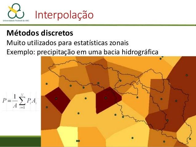 Interpolação Triangulação • A interpolação se limita à área amostrada • Os valores interpolados estarão sempre entre o máx...