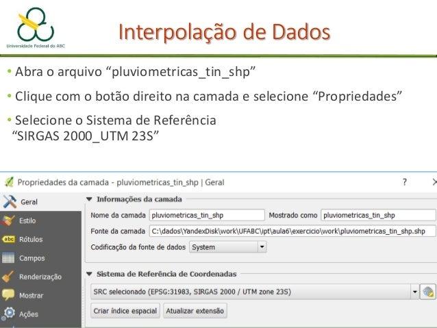 Interpolação de Dados Raster-> Interpolação ◦ Método de Interpolação = Peso pelo inverso da distância (IDW) ◦ Coeficiente ...