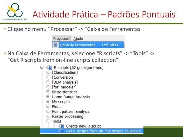 "Atividade Prática – Padrões Pontuais • Vá em ""R scripts"" -> ""Point pattern analysis"" -> ""G function"""