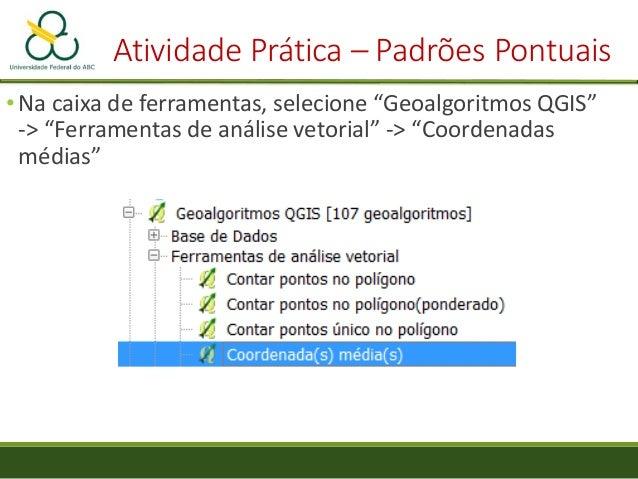 Atividade Prática – Padrões Pontuais • Avalie a localização da CETESB em relação aos poços Centro Médio CETESB Centro Médi...