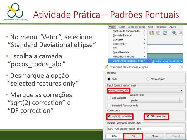 """Atividade Prática – Padrões Pontuais • Selecione novamente """"Vetor"""" -> """"Standard Deviational ellipse"""" • Escolha a camada """"p..."""