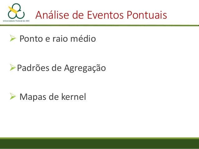 Análise de Eventos Pontuais  Ponto e raio médio Padrões de Agregação  Mapas de kernel