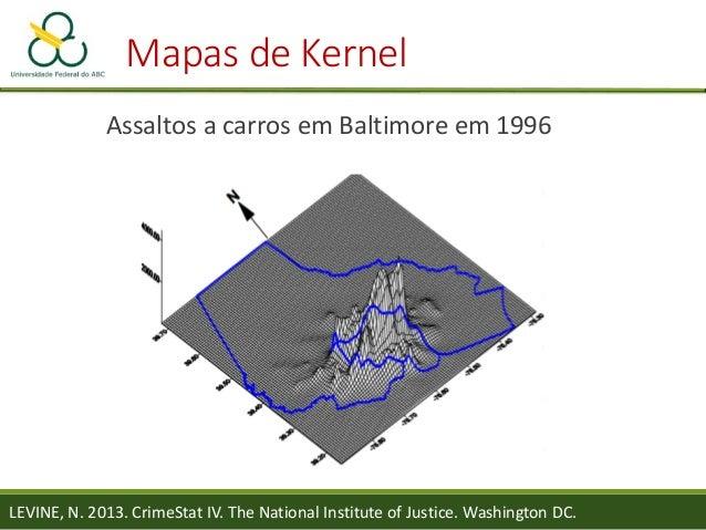 Mapas de Kernel Razão entre Assaltos a Carro e População LEVINE, N. 2013. CrimeStat IV. The National Institute of Justice....