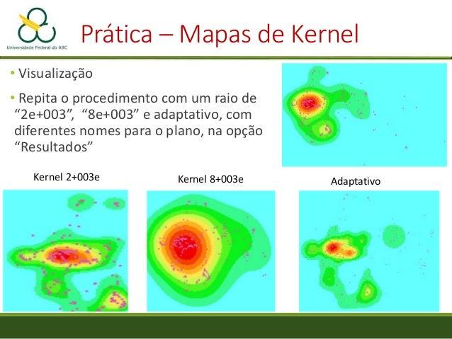 """Prática – Mapas de Kernel • No menu """"Análise"""", clique em """"Razão de Kernel"""" • Em """"Região de Suporte, selecione a opção """"Sem..."""