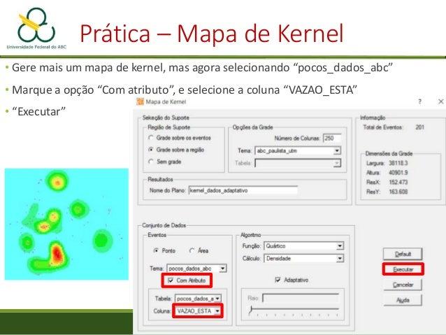 """Prática – Mapas de Kernel • Na aba """"Conjunto de Dados 2"""", selecione """"Área"""" em Eventos • Selecione o tema """"abc_paulista_utm..."""