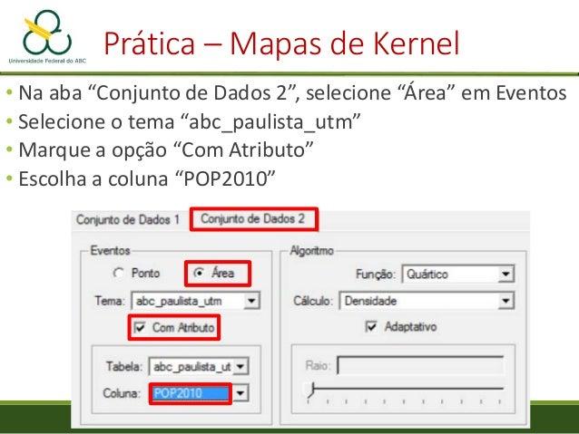 """Prática – Mapas de Kernel • Clique com o botão direito sobre a camada """"abc_paulista_utm"""" e selecione """"Salvar Tema para Arq..."""