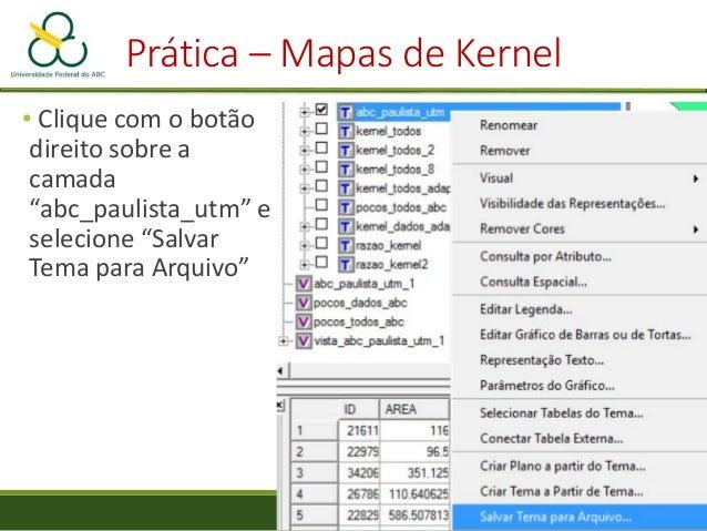 """Prática – Mapas de Kernel • Clique com o botão direito do mouse sobre um dos mapas de kernel """"raster"""" e selecione """"Salvar ..."""