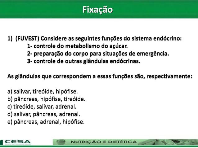 1) (FUVEST) Considere as seguintes funções do sistema endócrino: 1- controle do metabolismo do açúcar. 2- preparação do co...