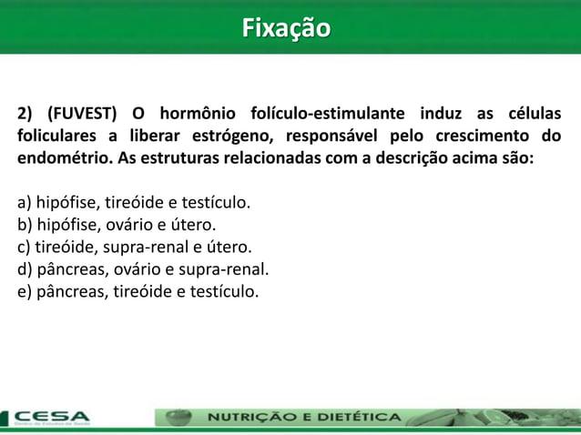 2) (FUVEST) O hormônio folículo-estimulante induz as células foliculares a liberar estrógeno, responsável pelo crescimento...
