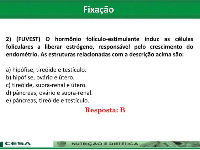 Resposta: B 2) (FUVEST) O hormônio folículo-estimulante induz as células foliculares a liberar estrógeno, responsável pelo...