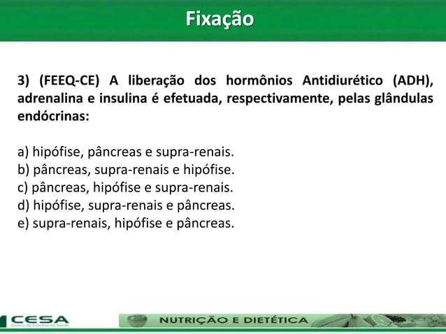 3) (FEEQ-CE) A liberação dos hormônios Antidiurético (ADH), adrenalina e insulina é efetuada, respectivamente, pelas glând...