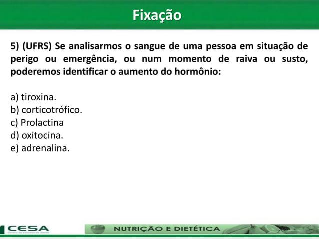 5) (UFRS) Se analisarmos o sangue de uma pessoa em situação de perigo ou emergência, ou num momento de raiva ou susto, pod...