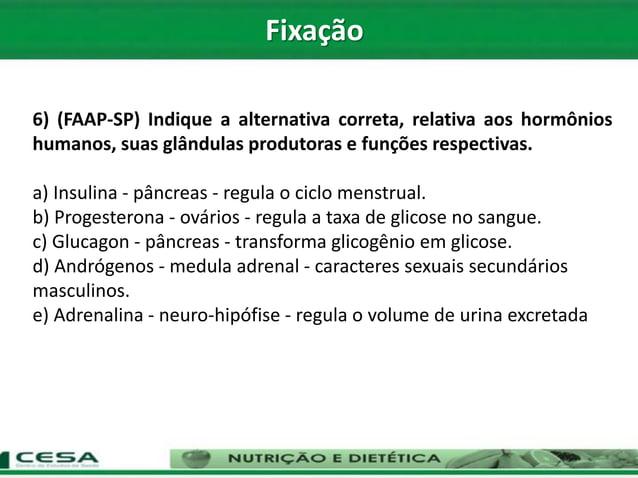 6) (FAAP-SP) Indique a alternativa correta, relativa aos hormônios humanos, suas glândulas produtoras e funções respectiva...
