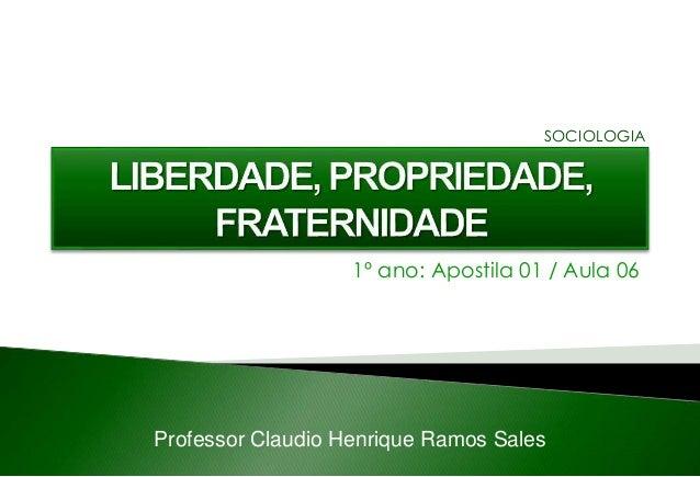 1º ano: Apostila 01 / Aula 06 Professor Claudio Henrique Ramos Sales SOCIOLOGIA