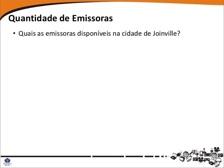 Quantidade de Emissoras • Quais as emissoras disponíveis na cidade de Joinville?