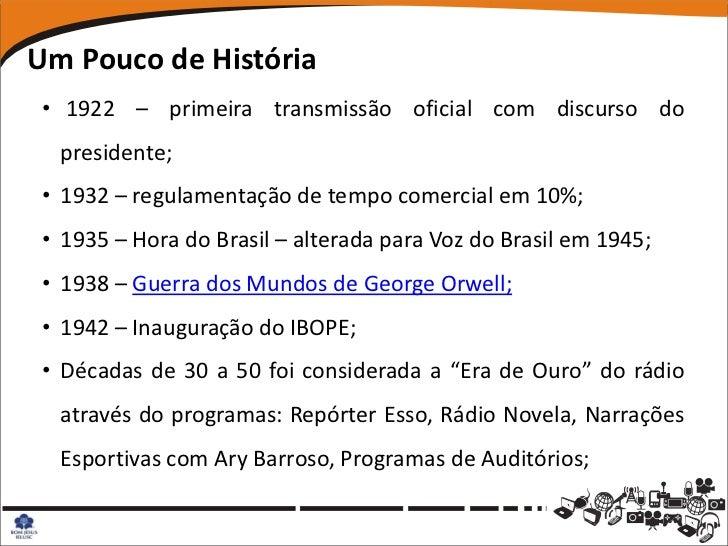 Um Pouco de História • 1922 – primeira transmissão oficial com discurso do  presidente; • 1932 – regulamentação de tempo c...