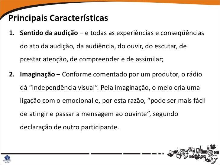 Principais Características1. Sentido da audição – e todas as experiências e conseqüências   do ato da audição, da audiênci...