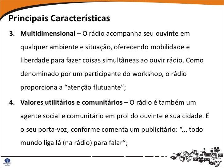Principais Características3. Multidimensional – O rádio acompanha seu ouvinte em   qualquer ambiente e situação, oferecend...