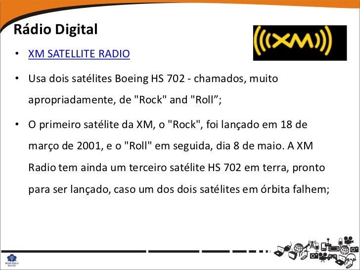 """Rádio Digital• XM SATELLITE RADIO• Usa dois satélites Boeing HS 702 - chamados, muito  apropriadamente, de """"Rock"""" and """"Rol..."""