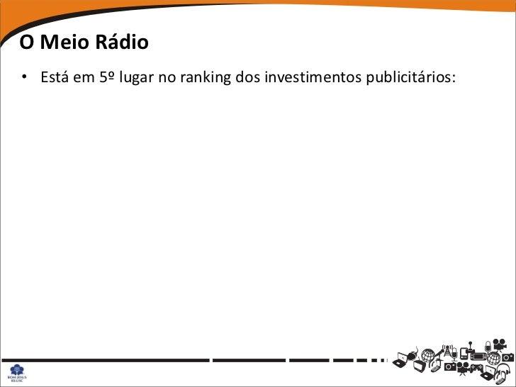O Meio Rádio• Está em 5º lugar no ranking dos investimentos publicitários: