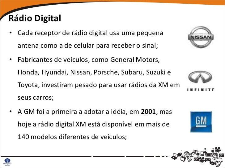 Rádio Digital• Cada receptor de rádio digital usa uma pequena  antena como a de celular para receber o sinal;• Fabricantes...