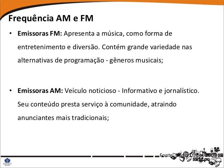 Frequência AM e FM• Emissoras FM: Apresenta a música, como forma de  entretenimento e diversão. Contém grande variedade na...