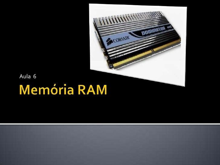 Memória RAM<br />Aula  6<br />