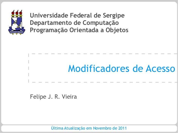 Universidade Federal de SergipeDepartamento de ComputaçãoProgramação Orientada a Objetos                Modificadores de A...