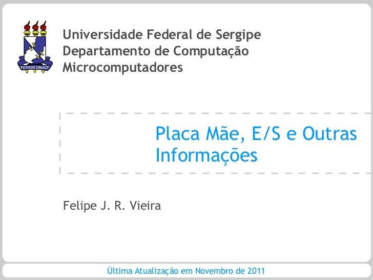 Universidade Federal de SergipeDepartamento de ComputaçãoMicrocomputadores                   Placa Mãe, E/S e Outras      ...