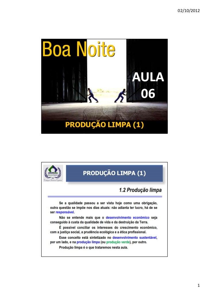 02/10/2012                  AULA                   06PRODUÇÃO LIMPA (1)    PRODUÇÃO LIMPA (1)                             ...