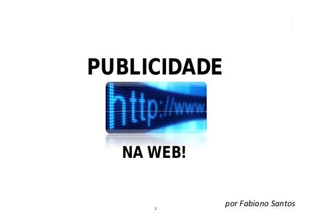 PUBLICIDADE  NA WEB!     1              por Fabiano Santos
