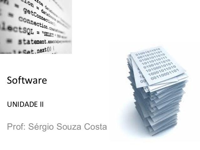 Software UNIDADE II  Prof: Sérgio Souza Costa