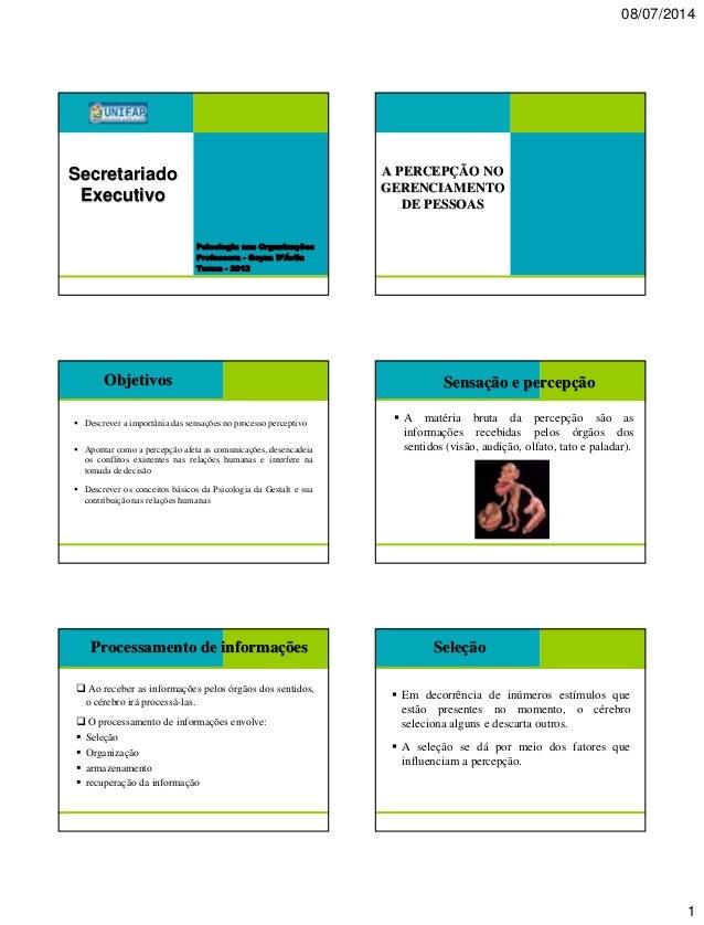 08/07/2014 1 Psicologia nas Organizações Professora - Geyza D'Ávila Turma - 2013 Secretariado Executivo A PERCEPÇÃO NO GER...