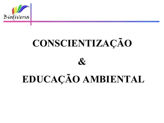 CONSCIENTIZAÇÃO        &EDUCAÇÃO AMBIENTAL