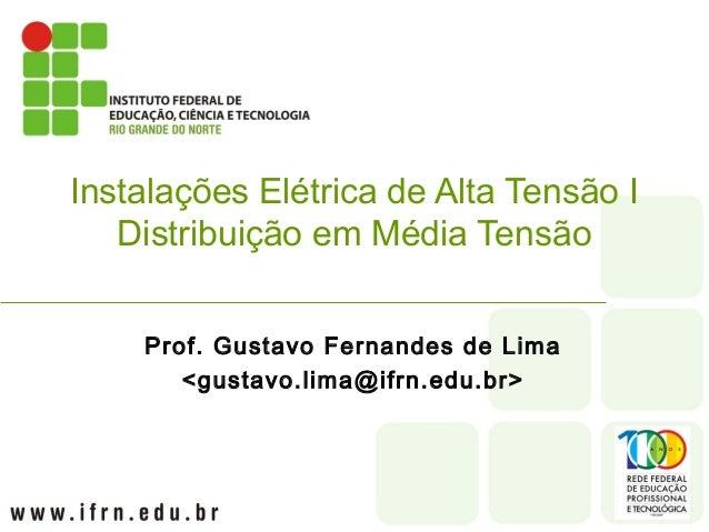 Prof. Gustavo Fernandes de Lima <gustavo.lima@ifrn.edu.br> Instalações Elétrica de Alta Tensão I Distribuição em Média Ten...