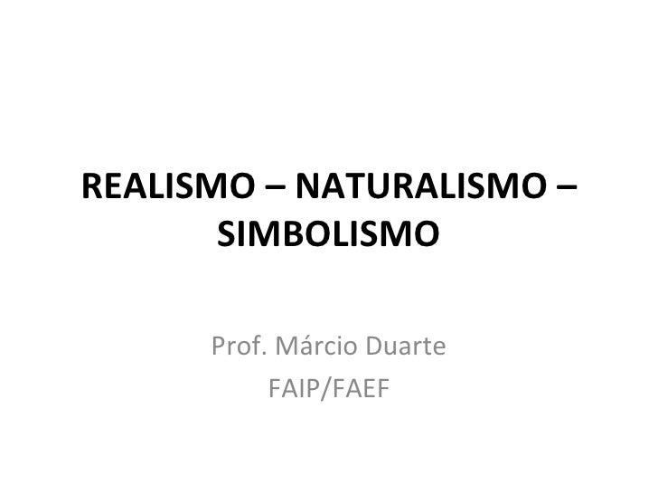 REALISMO – NATURALISMO –       SIMBOLISMO      Prof. Márcio Duarte           FAIP/FAEF