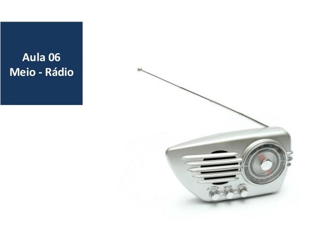 Aula 06 Meio - Rádio