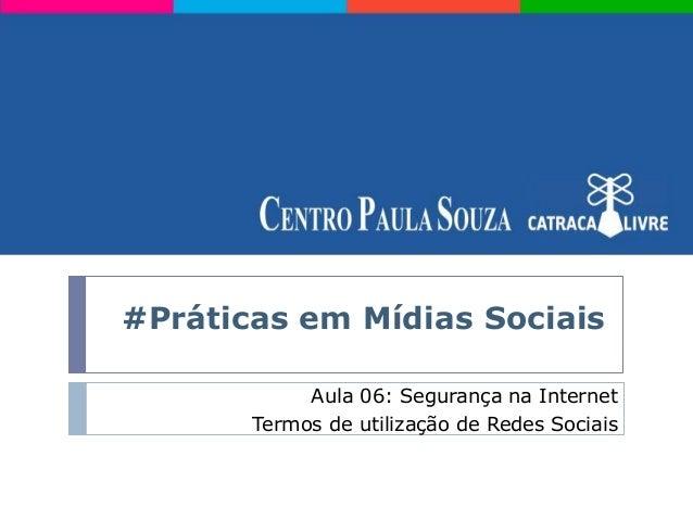 #Práticas em Mídias Sociais            Aula 06: Segurança na Internet       Termos de utilização de Redes Sociais