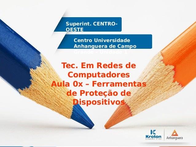 Centro Universidade Anhanguera de Campo Grande – Unidade 1 Superint. CENTRO- OESTE Tec. Em Redes de Computadores Aula 0x –...