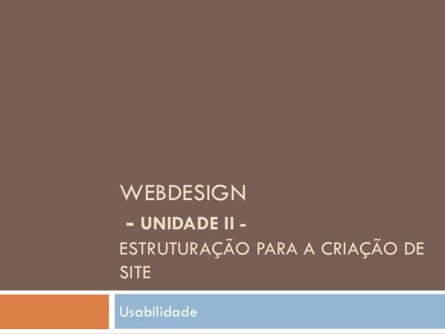 WEBDESIGN- UNIDADE II -ESTRUTURAÇÃO PARA A CRIAÇÃO DESITEUsabilidade