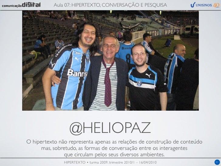 Aula 07: HIPERTEXTO, CONVERSAÇÃO E PESQUISA                       @HELIOPAZ O hipertexto não representa apenas as relações...