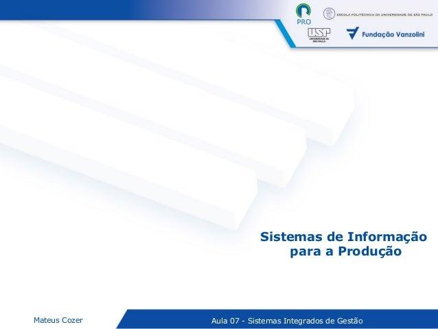 Aula 07 - Sistemas Integrados de GestãoMateus Cozer Sistemas de Informação para a Produção