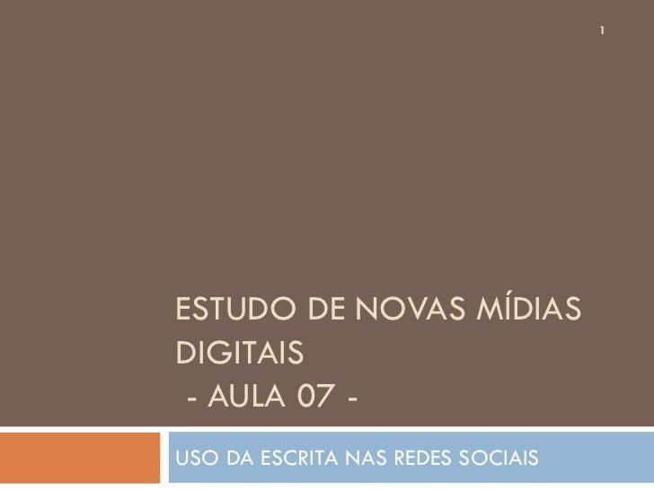 1ESTUDO DE NOVAS MÍDIASDIGITAIS - AULA 07 -USO DA ESCRITA NAS REDES SOCIAIS