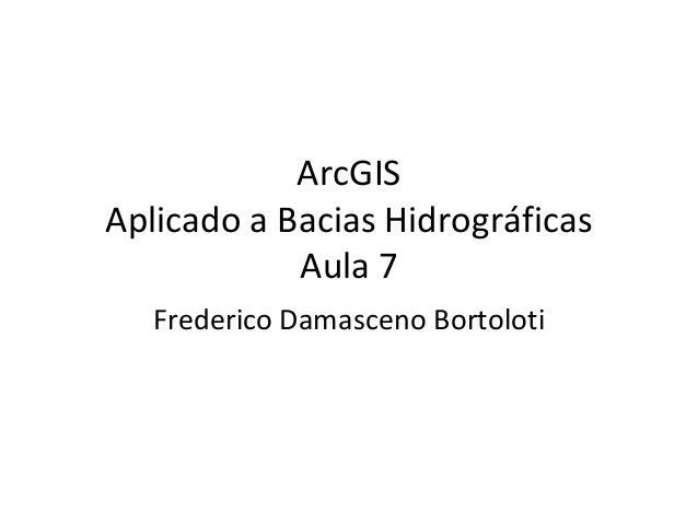 ArcGIS Aplicado a Bacias Hidrográficas Aula 7 Frederico Damasceno Bortoloti