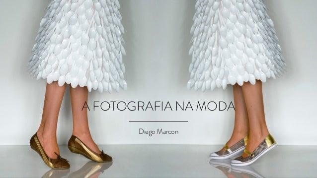 A FOTOGRAFIA NA MODA  Diego Marcon