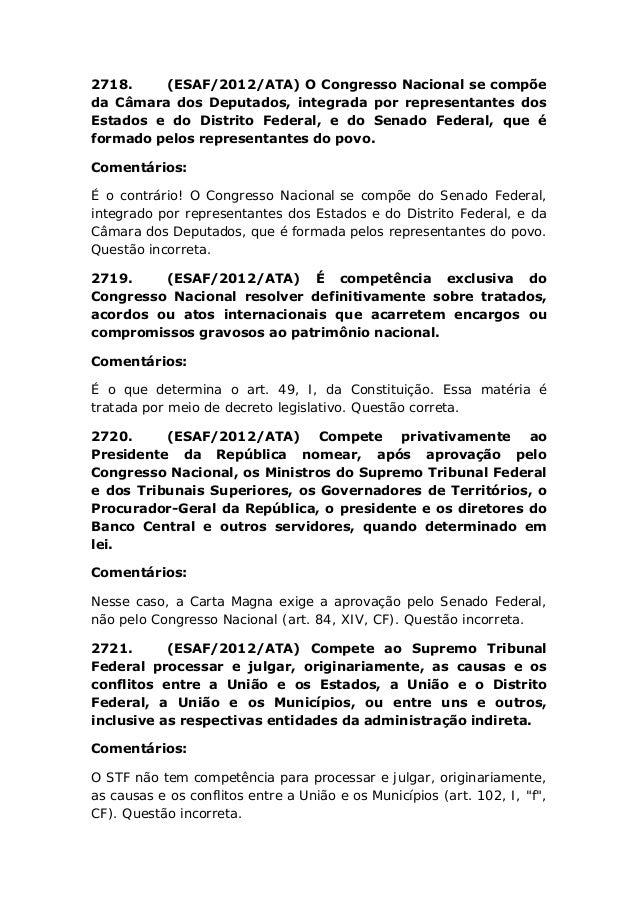 2718. (ESAF/2012/ATA) O Congresso Nacional se compõe da Câmara dos Deputados, integrada por representantes dos Estados e d...