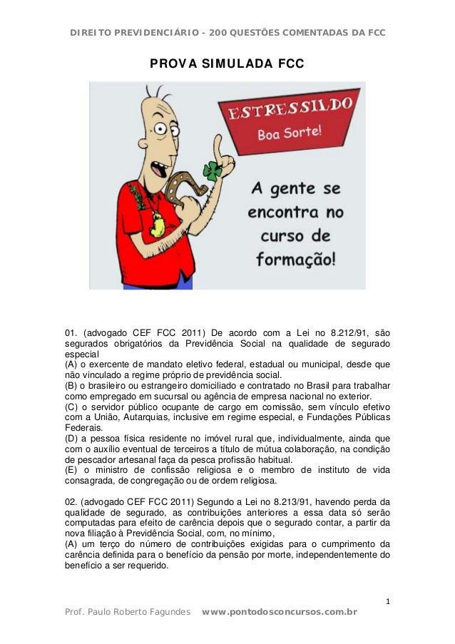 DIREITO PREVIDENCIÁRIO - 200 QUESTÕES COMENTADAS DA FCC 1 Prof. Paulo Roberto Fagundes www.pontodosconcursos.com.br PROVA ...