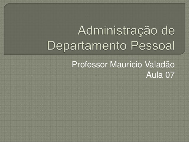 Professor Maurício Valadão Aula 07