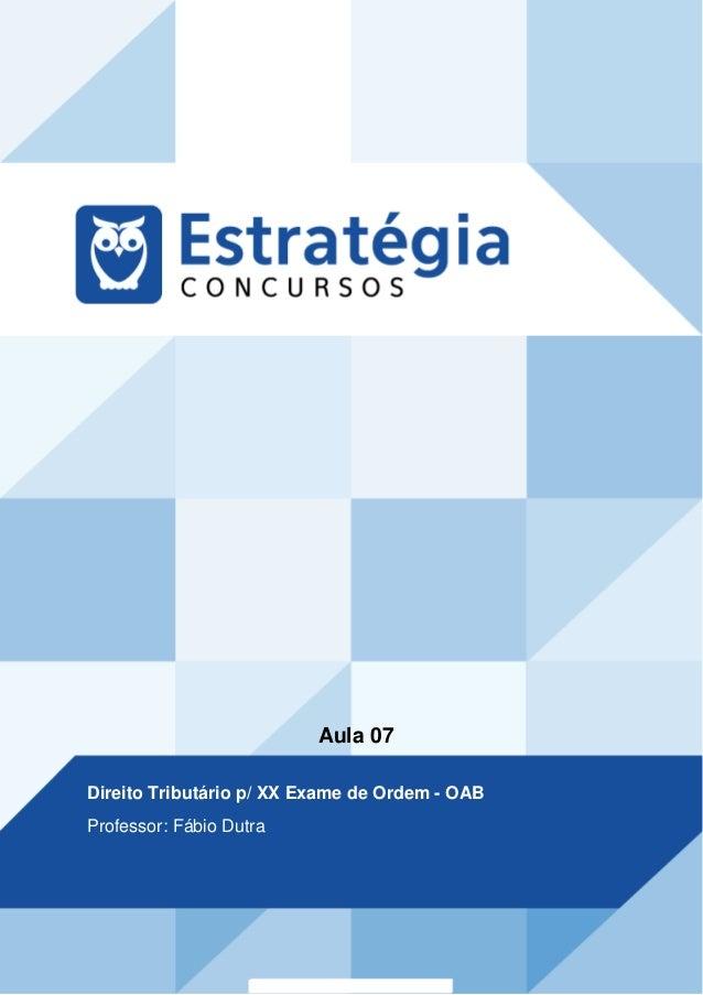Aula 07 Direito Tributário p/ XX Exame de Ordem - OAB Professor: Fábio Dutra